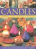 Candles An Inspired Guide to Creative Candles with 40 Step By Step Projects with Over 325 Specially Commissioned Photographs
