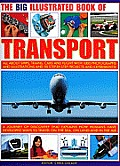 The Big Illustrated Book of Transport: All about Ships, Trains, Cars & Flight with Photographs, Artworks and 40 Step-By-Step Projects and Experiments!