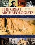 The Great Archaeologists: The Lives and Legacies of the People Who Discovered the World's Most Famous and Important Archaeological Sites