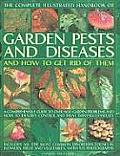 The Complete Illustrated Handbook of Garden Pests and Diseases and How to Get Rid of Them: A Comprehensive Guide to Over 800 Garden Problems and How t