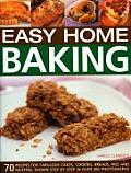Easy Home Baking: 70 Recipes for Fabulous Cakes, Cookies, Breads, Pies and Muffins, Shown Step by Step in Over 300 Photographs