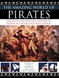 The Amazing World of Pirates: Discover the Exciting History of Piratical Sailors and Buccaneers