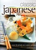 Classic Japanese: Over 90 Simple and Stylish Recipes