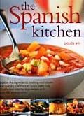 Spanish Kitchen Explore the Ingredients Cooking Techniques & Culinary Traditions of Spain with Over 100 Delicious Step By Step Rec