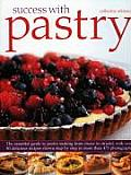 Success with Pastry The Essential Guide to Pastry Making from Choux to Strudel with Over 40 Delicious Recipes Shown Step By Step in Over
