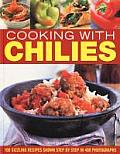 Cooking with Chilies: 100 Sizzling Recipes Shown Step by Step in 400 Photographs