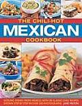 The Chili-Hot Mexican Cookbook: Sizzling Dishes from Mexico, with 90 Classic Chili Recipes Shown Step by Step in Over 390 Photographs