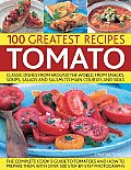 100 Greatest Recipes: Tomato: Classic Dishes from Around the World, from Snacks, Soups, Salads and Salsas to Main Courses and Sides