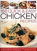 150 Quick & Easy Chicken Recipes: Delicious Everyday Dishes for Chicken, Duck and Turkey, Shown in Over 180 Photographs