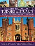 The Castles & Palaces of the Tudors & Stuarts: The Golden Age of Britain's Historic & Stately Houses