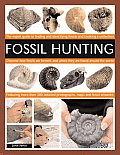 Fossil Hunting: The Expert Guide to Finding and Identifying Fossils and Creating a Collection; Featuring More Than 400 Detailed Photog