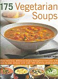 175 Vegetarian Soups: Make Fabulous, Delicious Soups Throughout the Year with Step-By-Step Recipes and Over 180 Stunning Photographs