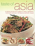 Taste of Asia: A Culinary Journey from Thailand to Japan: Ingredients, Techniques and Over 100 Fabulous Authentic Recipes