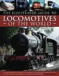 The Illustrated Guide to Locomotives of the World: A Comprehensive History of Locomotive Technology from the 1950s to the Present Day, Shown in Over 3
