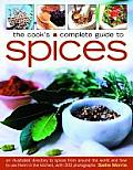 The Cook's Complete Guide to Spices: An Illustrated Directory to Spices from Around the World and How to Use Them in the Kitchen, with 700 Photographs