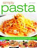 Simply Pasta: A Stunning Collection of 140 Pasta and Noodle Dishes for All Occassions Shown in More Than 200 Mouthwatering Photograp