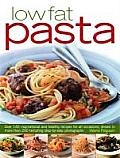 Low-Fat Pasta: Over 150 Inspirational and Healthy Step-By-Step Recipes for All Occassions, Shown in More Than 160 Tempting Photograph