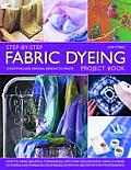 Step-By-Step Fabric Dyeing Project Book: 30 Exciting and Original Designs to Create Cover