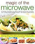 Magic of the Microwave: Step-By-Step Recipes from Family Suppers to Gourmet Entertaining