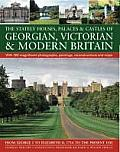 The Stately Houses, Palaces & Castles of Georgian, Victorian & Modern Britain: From George I to Elizabeth II, 1714 to the Present Day