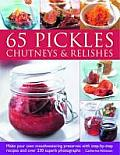 65 Pickles, Chutneys & Relishes: Make Your Own Mouthwatering Preserves with Step-By-Step Recipes and Over 230 Superb Photographs