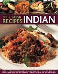 300 Classic Indian Recipes Authentic Dishes from Kebabs Korma & Tandoori to Pilau Rice Balti & Biryani with Over 300 Photographs