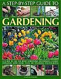 A Step-By-Step Guide to Gardening: A Guide to All the Basic Gardening Techniques, Clearly Explained with More Than 350 Stunning Photographs