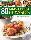 80 Main Course Classics: The Essential Cookbook for Every Occasion, with 80 Easy Recipes Shown in Over 280 Step-By-Step Photographs