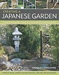 Creating a Japanese Garden: A Step-By-Step Guide to Pond, Dry, Tea, Stroll and Courtyard Gardens: Practical Advice, Projects and Plant Directory,