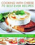 Cooking with Cheese: 70 Best-Ever Recipes: A Fabulous Collection of Classic Cheese Recipes from Around the World, Shown Step by Step in Over 250 Photo