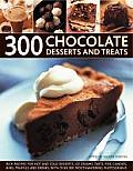 300 Chocolate Desserts and Treats: Rich Recipes for Hot and Cold Desserts, Ice Creams, Tarts, Pies, Candies, Bars, Truffles and Drinks, with Over 300