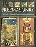 Freemasonry: Unlocking the 1000-Year Old Mysteries of the Brotherhood: The Masonic Rituals, Codes, Signs and Symbols Explained with