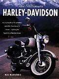 The Ultimate Harley-Davidson: A Comprehensive Encyclopedia of America's Dream Machine: Landmark Developments, Specifications and Design History