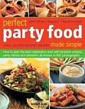 Perfect Party Food Made Simple: Appetizers, Snacks, Finger Foods