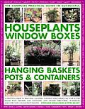 Complete Practical Guide to Successful Houseplants Window Boxes Hanging Baskets Pots & Containers