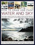 How to Draw and Paint Water and Sky: Learn to Draw a Variety of Scenes, from a Rainbow in Acrylics and Pond Reflections in Mixed Media to a Sunlit Bea Cover