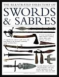 Illustrated Directory Swords & Sabres A Visual Encyclopedia of Edged Weapons Including Swords Sabres Pikes Polearms & Lances with Over 550