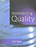 Implementing Quality: A Practical Guide to Tools and Techniques: Enabling the Power of Operational Excellence