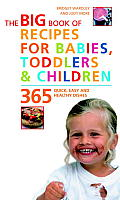 Big Book of Recipes for Babies Toddlers & Children 365 Quick Easy & Healthy Dishes