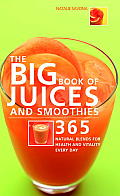 Big Book of Juices & Smoothies 365 Natural Blends for Health & Vitality Every Day