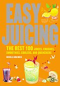 Easy Juicing The Best 100 Juices Crushes Smoothies Coolers & Quenchers