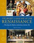 Secret Language of the Renaissance Decoding the Hidden Symbolism of Italian Art