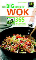 The Big Book of Wok: 365 Fast, Fresh, and Delicious Recipes (Big Book Of...)