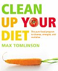 Clean Up Your Diet The Pure Food Program to Cleanse Energize & Revitalize