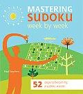 Mastering Sudoku Week by Week 52 Steps to Becoming a Sudoku Wizard