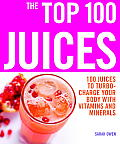 Top 100 Juices 100 Juices to Turbo Charge Your Body with Vitamins & Minerals