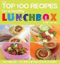 Top 100 Recipes for a Healthy Lunchbox: Easy and Exciting Ideas for Your Child's Lunches