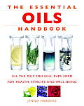 Essential Oils Handbook All the Oils You Will Ever Need for Health Vitality & Well Being