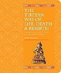 Tibetan Way of Life Death & Rebirth The Illustrated Guide to Tibetan Wisdom