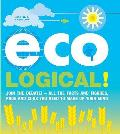 Eco-logical: Join the Debate!- All the Facts and Figures, Pros and Cons You Need To Make Up Your Mind.